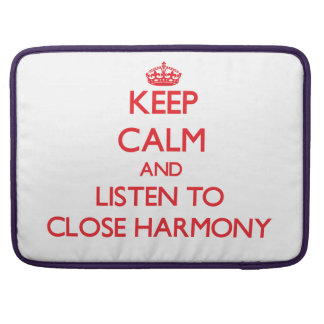 Keep calm and listen to CLOSE HARMONY Sleeves For MacBook Pro