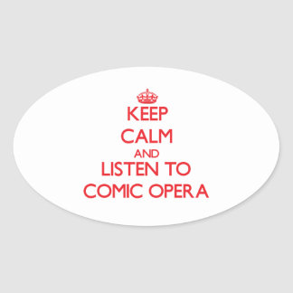 Keep calm and listen to COMIC OPERA Oval Sticker