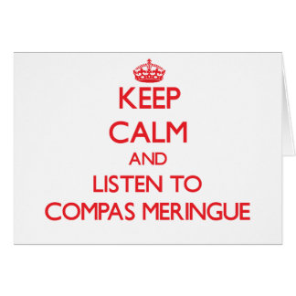 Keep calm and listen to COMPAS MERINGUE Greeting Cards