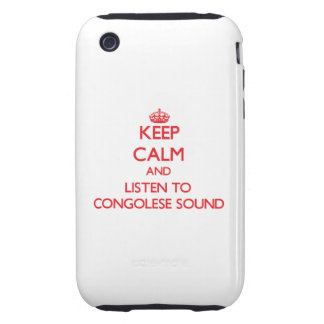 Keep calm and listen to CONGOLESE SOUND iPhone 3 Tough Cover