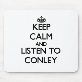 Keep calm and Listen to Conley Mouse Pad