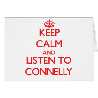 Keep calm and Listen to Connelly Greeting Card
