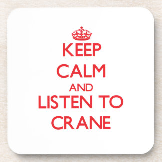 Keep calm and Listen to Crane Drink Coaster