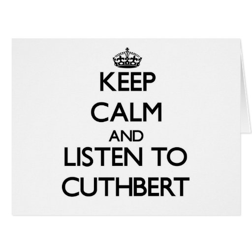 Keep calm and Listen to Cuthbert Greeting Card