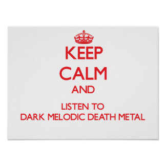 Keep calm and listen to DARK MELODIC DEATH METAL Print