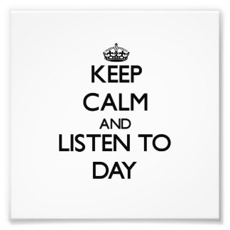 Keep calm and Listen to Day Photograph