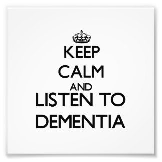 Keep calm and listen to DEMENTIA Photo