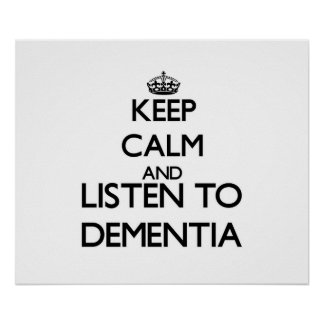 Keep calm and listen to DEMENTIA Poster