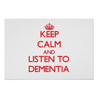 Keep calm and listen to DEMENTIA Posters