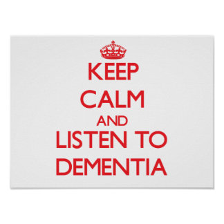 Keep calm and listen to DEMENTIA Print