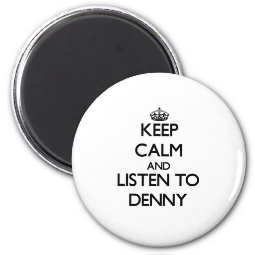 Keep Calm and Listen to Denny Magnets