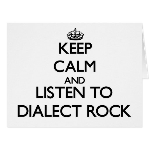 Keep calm and listen to DIALECT ROCK Greeting Cards