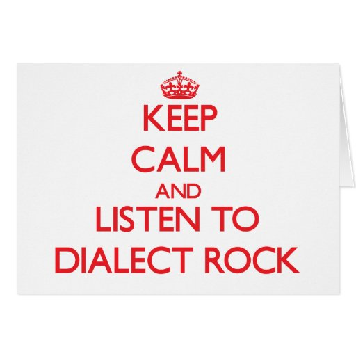 Keep calm and listen to DIALECT ROCK Greeting Card