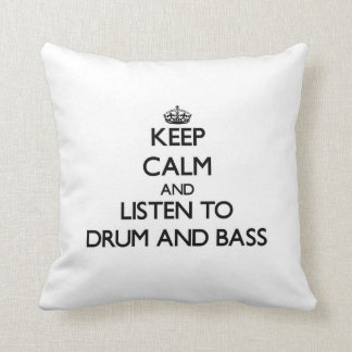 Keep calm and listen to DRUM AND BASS Pillows