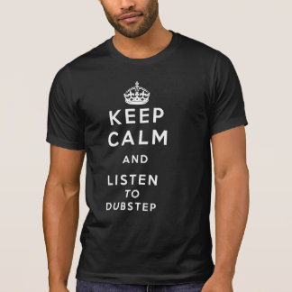 keep calm and listen to dubstep shirts