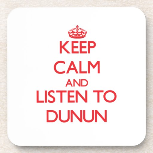 Keep calm and listen to DUNUN Drink Coaster