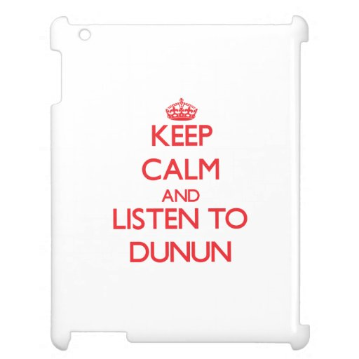 Keep calm and listen to DUNUN iPad Cases