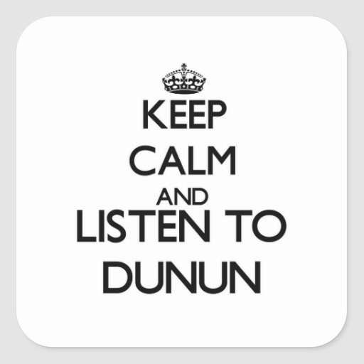 Keep calm and listen to DUNUN Square Sticker