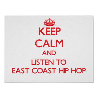 Keep calm and listen to EAST COAST HIP HOP Posters