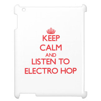 Keep calm and listen to ELECTRO HOP Case For The iPad