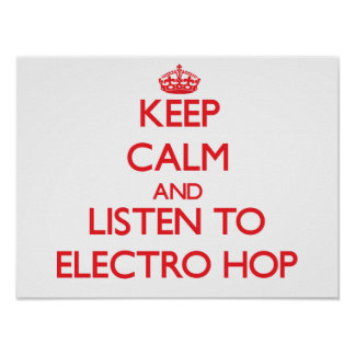 Keep calm and listen to ELECTRO HOP Posters