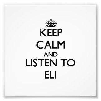 Keep Calm and Listen to Eli Photographic Print