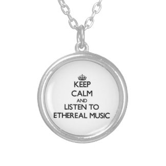Keep calm and listen to ETHEREAL MUSIC Necklaces