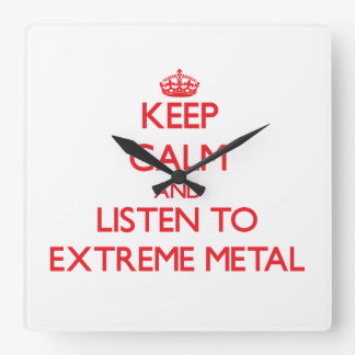 Keep calm and listen to EXTREME METAL Square Wall Clock