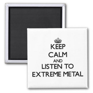 Keep calm and listen to EXTREME METAL Refrigerator Magnet