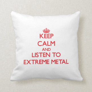 Keep calm and listen to EXTREME METAL Throw Pillow
