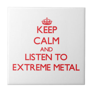 Keep calm and listen to EXTREME METAL Ceramic Tile