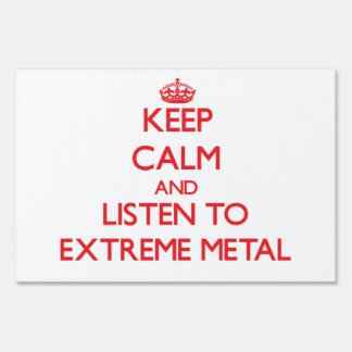 Keep calm and listen to EXTREME METAL Lawn Sign