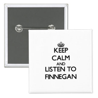 Keep Calm and Listen to Finnegan Pinback Buttons