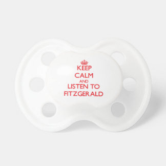 Keep calm and Listen to Fitzgerald Pacifiers