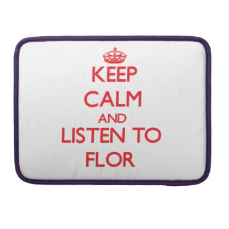 Keep Calm and listen to Flor MacBook Pro Sleeves