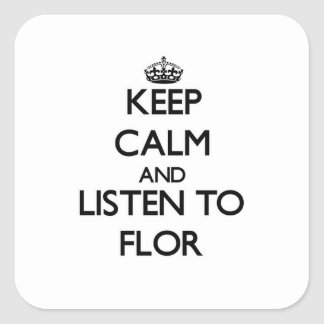 Keep Calm and listen to Flor Square Sticker