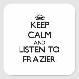 Keep calm and Listen to Frazier Square Sticker