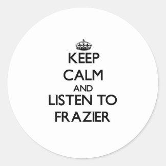 Keep calm and Listen to Frazier Sticker