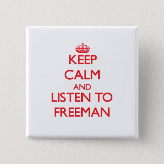 Keep calm and Listen to Freeman Pinback Button