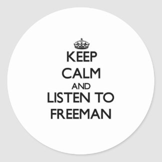 Keep calm and Listen to Freeman Round Stickers