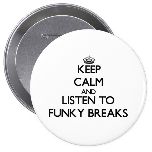 Keep calm and listen to FUNKY BREAKS Pin