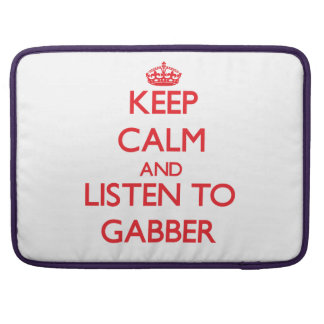 Keep calm and listen to GABBER Sleeves For MacBooks