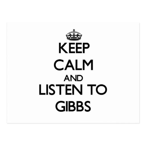 Keep calm and Listen to Gibbs Post Cards
