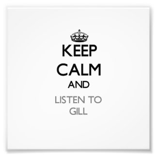 Keep calm and Listen to Gill Photo Print