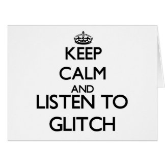 Keep calm and listen to GLITCH Greeting Card