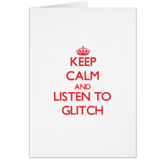 Keep calm and listen to GLITCH Greeting Cards