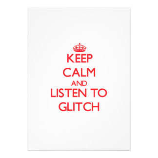 Keep calm and listen to GLITCH Invitation