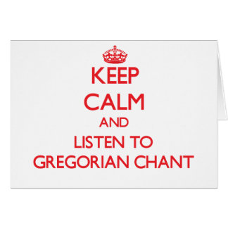 Keep calm and listen to GREGORIAN CHANT Card