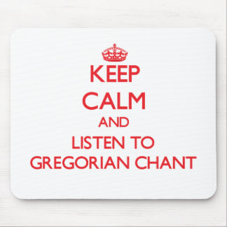 Keep calm and listen to GREGORIAN CHANT Mouse Pad
