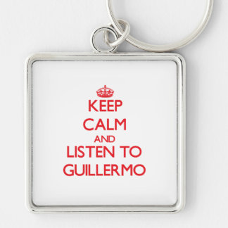 Keep Calm and Listen to Guillermo Key Chain